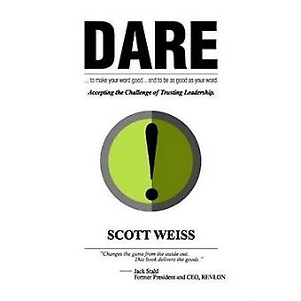 Dare - Accepting the Challenge of Trusting Leadership by Scott Weiss -