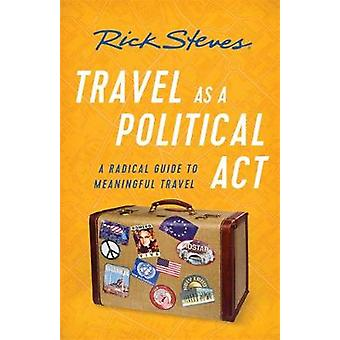 Travel as a Political Act (Third Edition) by Rick Steves - 9781631217