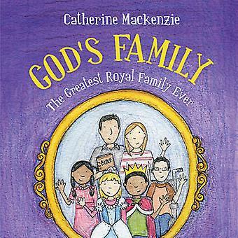 Die Familie Gottes - die größte königliche Familie jemals von Catherine MacKenzie-