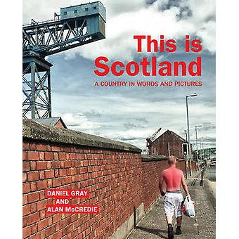 This is Scotland - A Country in Words and Pictures by Daniel Gray - Al