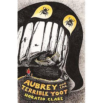 Aubrey and the Terrible Yoot by Horatio Clare - 9781910080283 Book