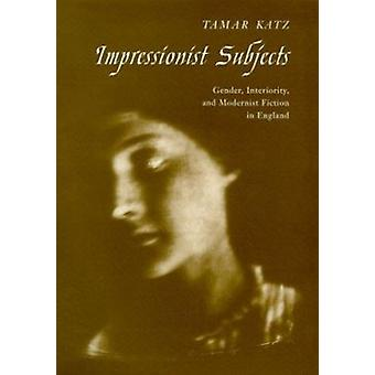 Impressionist Subjects - Gender - Interiority - and Modernist Fiction