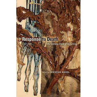 Response to Death - The Literary Work of Mourning by Christian Riegel