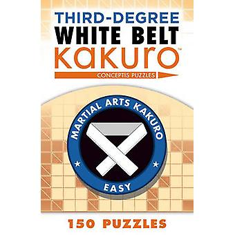 Third Degree Kakuro White by Conceptis Puzzles - 9781454918394 Book