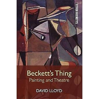 Beckett'S Thing - Painting and Theatre by David Lloyd - 9781474431491