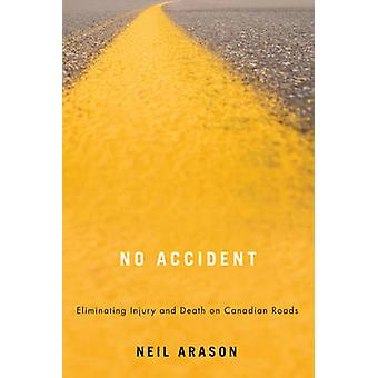 No Accident - Eliminating Injury & Death on Canadian Roads by Neil Ara