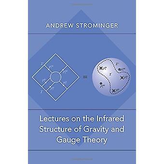 Vorträge über die Infrarot-Struktur der Schwerkraft und Gauge Theory durch und