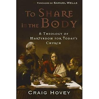 To Share in the Body: A Theology of Martyrdom for Today's Church