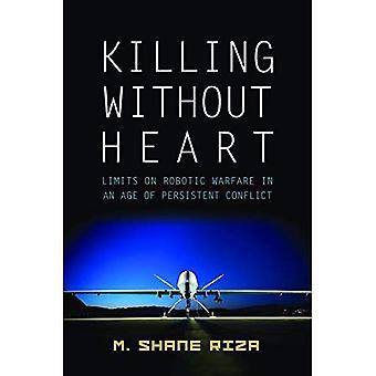 Dödande utan hjärta: Gränser för Robotic krigföring i en ålder av ihållande konflikt