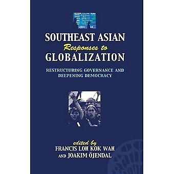 Southeast Asian Responses to Globalization: Restructuring Governance and Deepening Democracy