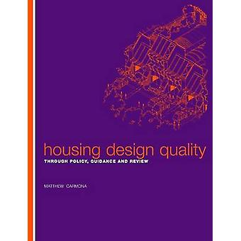 Housing Design Quality  Through Policy Guidance and Review by Carmona & Matthew