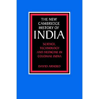 Science Technology and Medicine in Colonial India by David & Arnold
