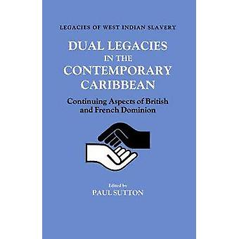 Dual Legacies in the Contemporary Caribbean Continuing Aspects of British and French Dominion by Sutton & Paul K.