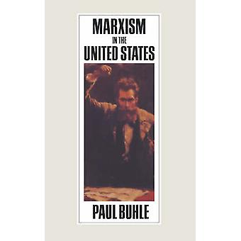Marxism in the United States Remapping the History of the American Left REV by Buhle & Paul