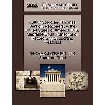 Authur Spero and Thomas Simkoff Petitioners v. the United States of America. U.S. Supreme Court Transcript of Record with Supporting Pleadings by OBRIEN & THOMAS J