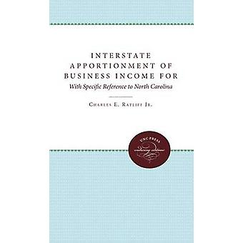 Interstate Apportionment of Business Income for State Income Tax Purposes With Specific Reference to North Carolina by Ratliff Jr. & Charles E.