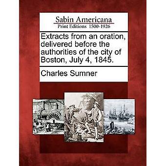 Estratti da un discorso consegnato prima le autorità della città di Boston 4 luglio 1845. da Sumner & Charles
