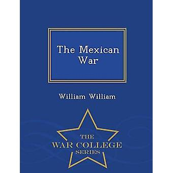 The Mexican War  War College Series by William & William