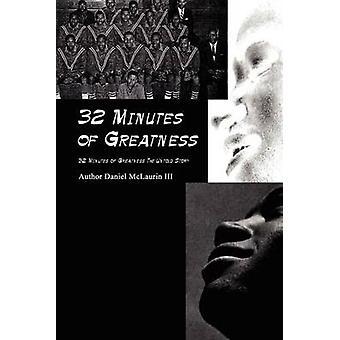 32 Minutes of Greatness 32 Minutes of Greatness the Untold Story by McLaurin & Daniel & III