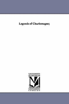 Legends of Charlemagne by Bulfinch & Thomas
