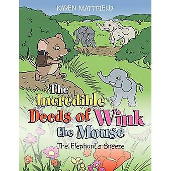 The Incredible Deeds of Wink the Mouse The Elephants Sneeze by Mattfield & Karen