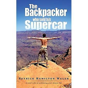 El mochilero que vendió a su superdeportivo A hoja de ruta para lograr su sueño de vida por Walsh y Patrick Hamilton