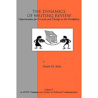 The Dynamics of Writing Review Opportunities for Growth and Change in the Workplace by Katz & Susan M.