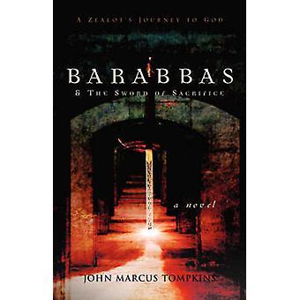Barabbas  The Sword of Sacrifice by Tompkins & John Marcus