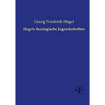 Hegels theologische Jugendschriften da Hegel & Georg Friedrich