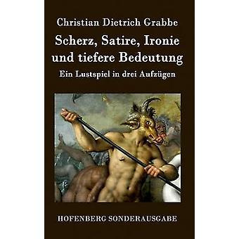 Scherz Satire Ironie und tiefere Bedeutung by Christian Dietrich Grabbe