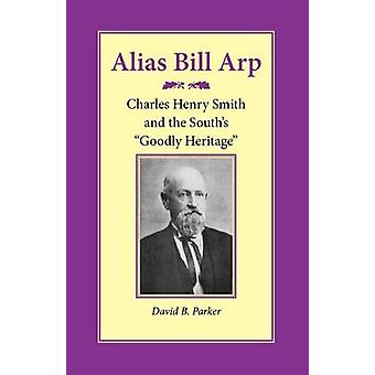 Alias Bill Arp - Charles Henry Smith and the South's Goodly Heritage b