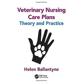 Veterinary Nursing Care Plans - Theory and Practice by Helen Ballantyn