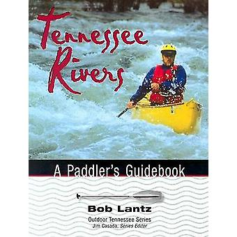 Tennessee Rivers - A Paddler's Guidebook by Bob Lantz - 9781572332324
