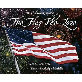 The Flag We Love - 10th Anniversary Edition (10th) by Pam Munoz Ryan