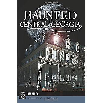 Haunted Central Georgia by Jim Miles - 9781625859488 Book