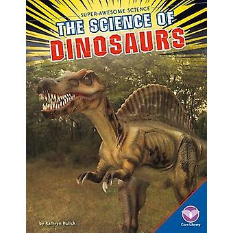 The Science of Dinosaurs by Kathryn Hulick - 9781680782462 Book