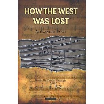 How the West Was Lost by Alexander Boot - 9781784534608 Book