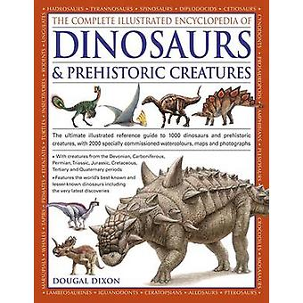 The Complete Illustrated Encyclopedia of Dinosaurs & Prehistoric Crea