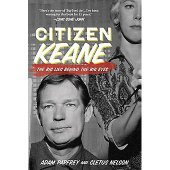 Citizen Keane - The Big Lies Behind the Big Eyes by Adam Parfray - Cle