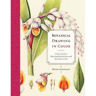 Botanical Drawing in Color - A Basic Guide to Mastering Realistic Form