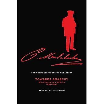 Complete Works Of Malatesta, Vol. Iv: Towards� Anarchy: Malatesta in America, 1899-1900