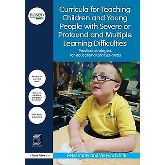 A Curricula for Teaching Children and Young People with Severe or Profound and Multiple Learning Difficulties by Peter Imray & Vivian Hinchcliffe