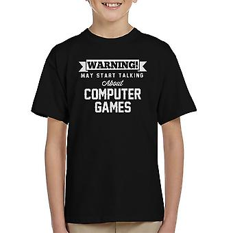 Warning May Start Talking About Computer Games Kid's T-Shirt