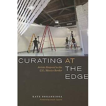 Curating at the Edge - Artists Respond to the U.S./Mexico Border by Ka