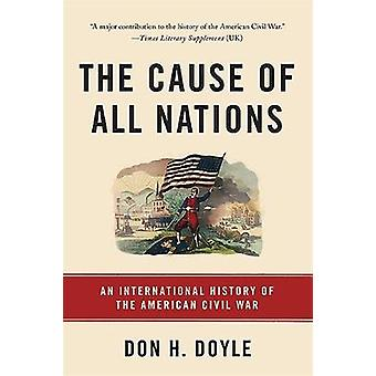 The Cause of All Nations - An International History of the American Ci