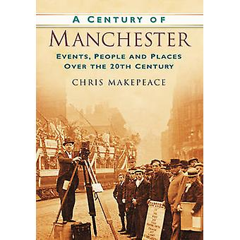 A Century of Manchester - Events - People and Places Over the 20th Cen