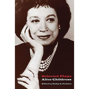 Selected Plays by Alice Childress - Kathy A. Perkins - 9780810127517