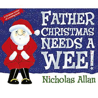 Father Christmas Needs a Wee by Nicholas Allan - 9780857540256 Book