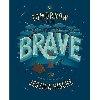 Tomorrow I'll Be Brave by Tomorrow I'll Be Brave - 9781524787011 Book