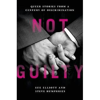 Not Guilty - Queer Stories from a Century of Discrimination by Sue Ell